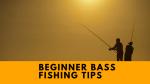Beginner Bass Fishign Tips