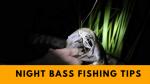 Bass Fishing at Night tips