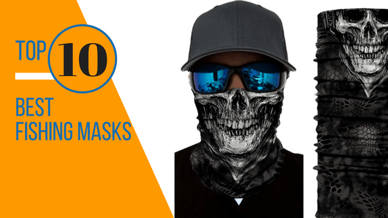Top 10 Best Fishing Masks 2018