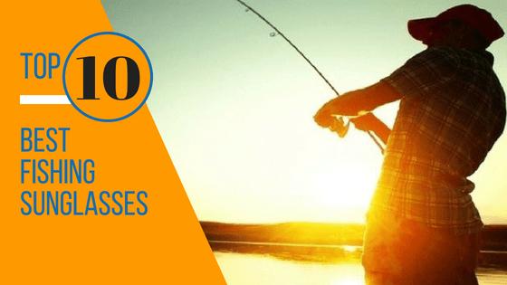 Top 10 Best Fishing Sunglasses
